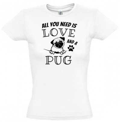 Tričko s mopsem All You Need Is Love and a Pug